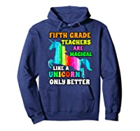 Fifth Grade Teas Are Magical Like A Unicorn Only Better Shirts Hoodie Navy