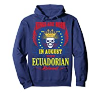 Kings Are Born In August With Ecuadorian Blood Shirts Hoodie Navy