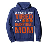 Basketball Player Mom Funny Mother Of Course I\\\'m Tired T-shirt Hoodie Navy
