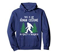 This Is My Human Costume I'm Really A Sasquatch Shirts Hoodie Navy