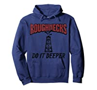 Roughnecks Do It Deeper Roughneck Quote Shirts Hoodie Navy