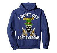 Don't Get Drunk Get Awesome Funny St Patrick's Day Beer Shirts Hoodie Navy