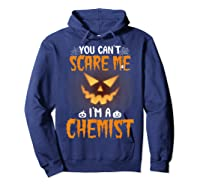 You Can\\\'t Scare Me I\\\'m A Chemist Halloween Shirt T-shirt Hoodie Navy