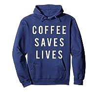 Coffee Saves Lives Shirts Hoodie Navy