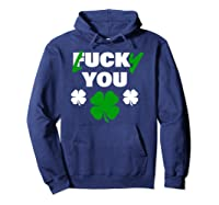 Lucky You Fuck You Funny St Patrick Day Shirts Hoodie Navy