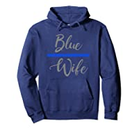Blue Wife Thin Blue Line - Police Wife Forever Shirts Hoodie Navy