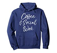 Cute Social Worker Gift For Funny Coffee Social Work Shirts Hoodie Navy