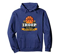 Funny Ihoop Watch Your Ankles Basketball Player Coach Gift Shirts Hoodie Navy