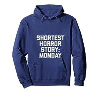Shortest Horror Story Monday Funny Saying Sarcastic Shirts Hoodie Navy