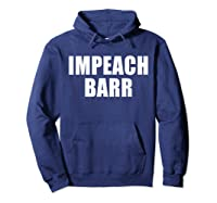 Impeach Barr T Shirt Hoodie Navy
