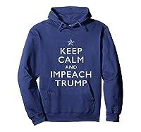 Keep Calm And Impeach Trump T Shirt Hoodie Navy