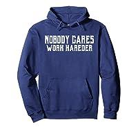 Nobody Cares Work Harder Motivational Gift T-shirt Hoodie Navy