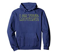 I Am Your Mother T Shirt Mother S Day Gift For Star Mom Hoodie Navy