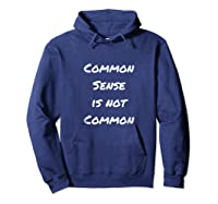 Common Sense Is Not Common Shirts Hoodie Navy