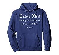Writer S Block When Your Imaginary Friends T Shirt Hoodie Navy