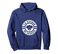 I D Rather Be Cooking Chef Funny Culinary Chefs Gifts T Shirt Hoodie Navy