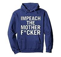 Impeach The Mother F Cker Tshirt Hoodie Navy