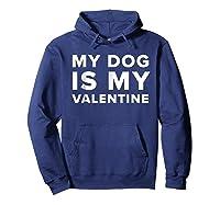Funny My Dog Is My Valentine Valentine S Day T Shirt Hoodie Navy