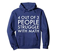 4 Out Of 3 People Struggle With Math T-shirt Geek Nerd Tee Hoodie Navy