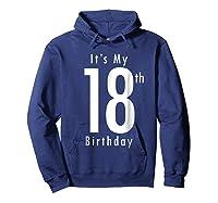 Its My 18th Birthday 18th Birthday Shirts Hoodie Navy