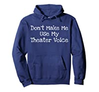 Don't Make Me Use My Theater Voice Shirts Hoodie Navy
