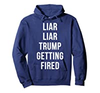 Liar Liar Trump Getting Fired Funny Impeach President T Shirt Hoodie Navy