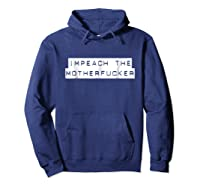 Impeach The Mother Fucker Tshirt For And  Hoodie Navy