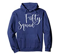 Fifty Squad 50th Birthday Party Gifts Shirts Hoodie Navy