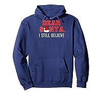 Dear Santa I Still Believe In Santa Funny Christmas Gift Baseball Shirts Hoodie Navy