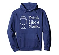 Drink Like A Monk, For Belgian Crafts Beer Lovers Shirts Hoodie Navy