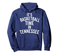 It's Basketball Time In Tennessee College Ball Fan Shirts Hoodie Navy