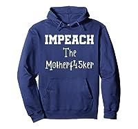 Impeach The Motherf45ker Motherfucker Anti Trump Political T Shirt Hoodie Navy