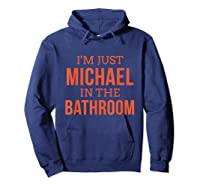 Im Just Michael In The Bathroom Hilarious Shirts Hoodie Navy