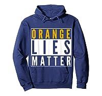 Orange Lies Matter Anti Trump Activist Protest Impeach T Shirt Hoodie Navy