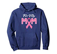 Pink Ribbon For My Mom Breast Cancer Awareness Month Premium T Shirt Hoodie Navy
