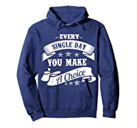 Every Single Day You Make A Choice Happy Self Empowert T Shirt Hoodie Navy