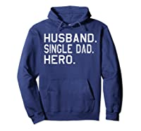 Fathers Day Gift For Husband Single Dad Hero Funny Shirt Hoodie Navy