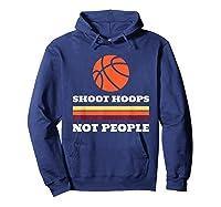 Shoot Hoops Not People Shirts Hoodie Navy