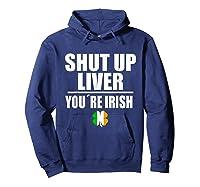 Shut Up Liver Funny Saint Patrick S Day T Shirt  Hoodie Navy
