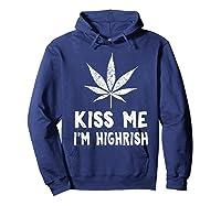 Saint Patrick S Day Kiss Me I M Highrish Funny T Shirt Hoodie Navy