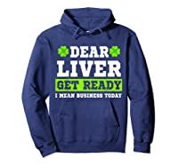 Dear Liver Get Ready Funny Saint Patrick S Day Gift Tshirt Hoodie Navy