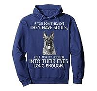 If You Don T Believe They Have Souls German Shepherd Tshirt Hoodie Navy