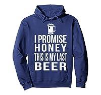 I Promise Honey This Is My Last Beer Tshirt Funny Beer Lover Hoodie Navy