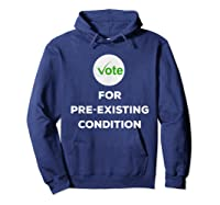 Vote For Pre Existing Condition T Shirt Election Day Tee Hoodie Navy