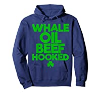Whale Oil Beef Hooked T Shirt Saint Paddy S Day Shirt Hoodie Navy