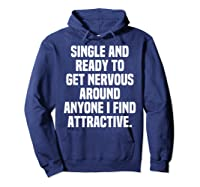 Single And Ready To Get Nervous Around Anyone I Attractive Shirts Hoodie Navy