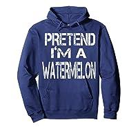 Pretend I'm A Watermelon Lazy Halloween Costume Shirts Hoodie Navy