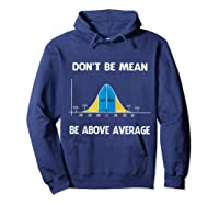 Don T Be Mean Be Above Average Funny Math Lover Gift T Shirt T Shirt Hoodie Navy