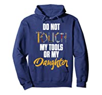 Don T Touch My Tools Or My Daughter Fathers Day T Shirt Hoodie Navy