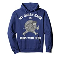 Cool Hilarious My Indian Name Is Runs With Beer Gift T Shirt Hoodie Navy